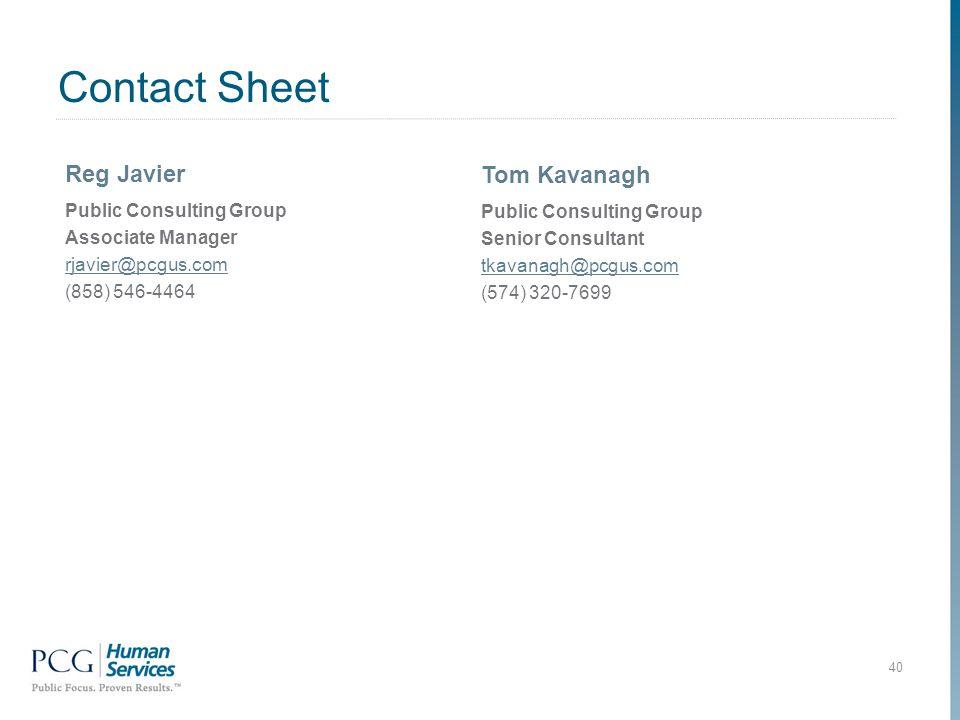 Contact Sheet Reg Javier Public Consulting Group Associate Manager rjavier@pcgus.com (858) 546-4464 40 Tom Kavanagh Public Consulting Group Senior Consultant tkavanagh@pcgus.com (574) 320-7699