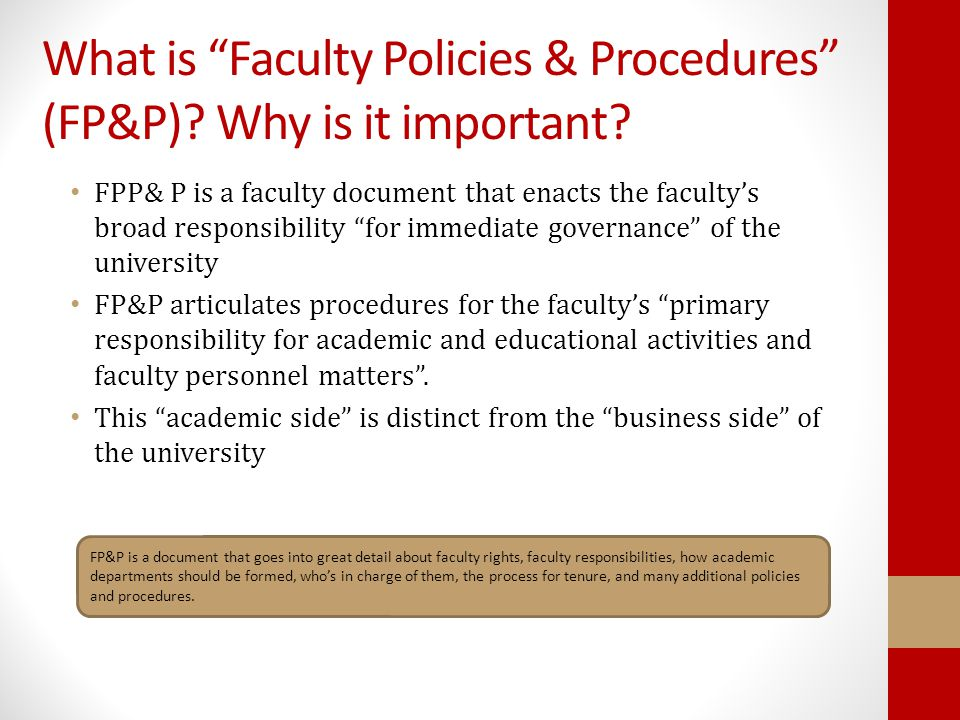 "What is ""Faculty Policies & Procedures"" (FP&P)? Why is it important? FPP& P is a faculty document that enacts the faculty's broad responsibility ""for"