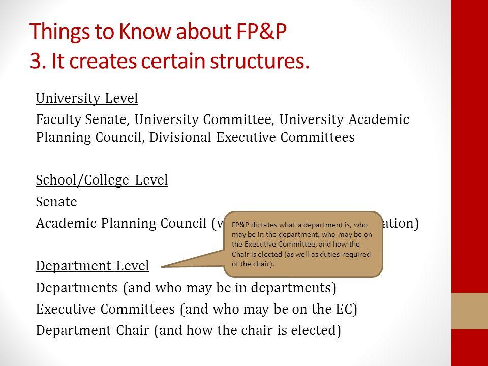 Things to Know about FP&P 3. It creates certain structures. University Level Faculty Senate, University Committee, University Academic Planning Counci