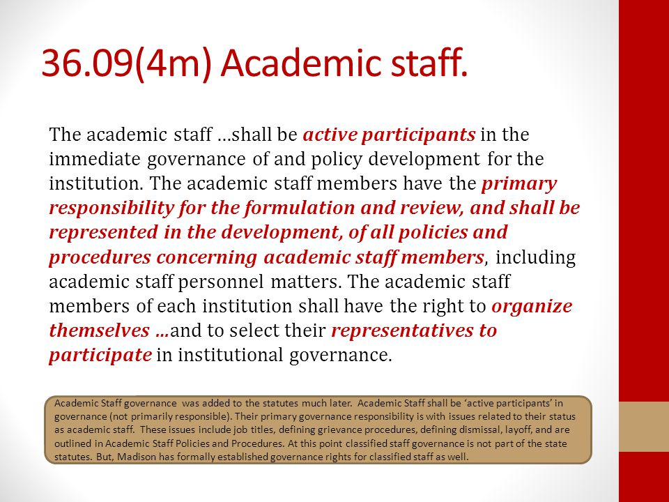 36.09(4m) Academic staff. The academic staff …shall be active participants in the immediate governance of and policy development for the institution.