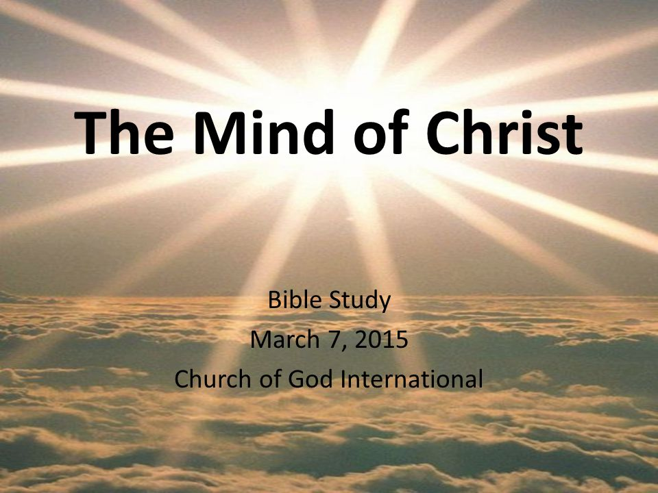 The Mind of Christ Bible Study March 7, 2015 Church of God International