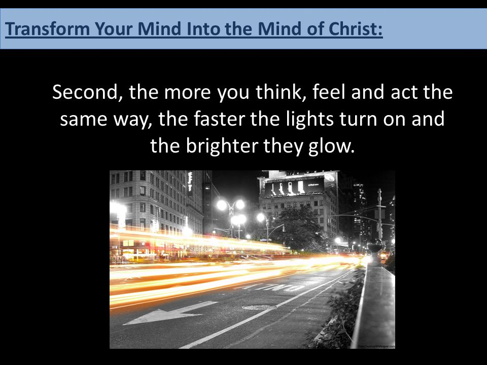 How one can have the Mind of Christ: Second, the more you think, feel and act the same way, the faster the lights turn on and the brighter they glow.
