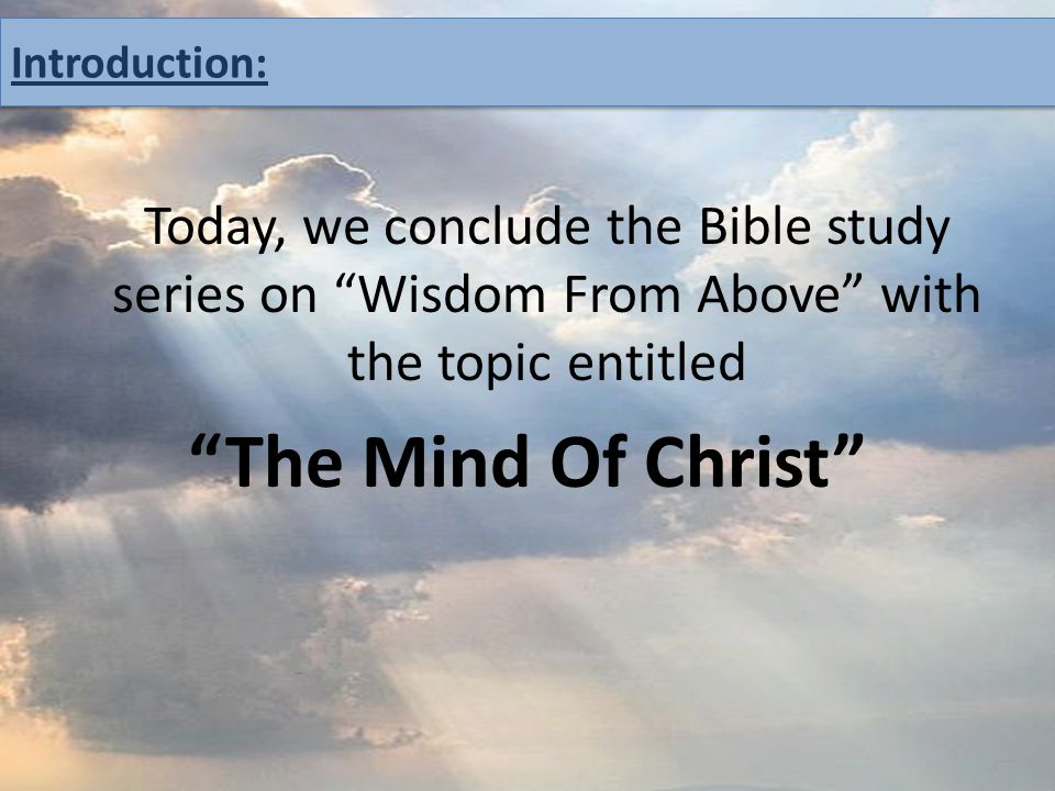 """Today, we conclude the Bible study series on """"Wisdom From Above"""" with the topic entitled """"The Mind Of Christ"""" Introduction:"""