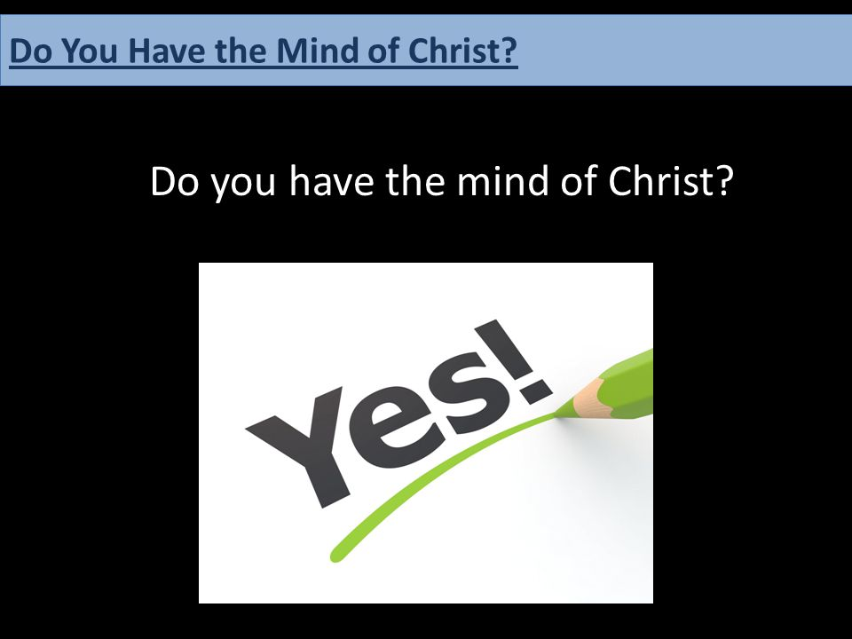 Do you have the mind of Christ? Do You Have the Mind of Christ?