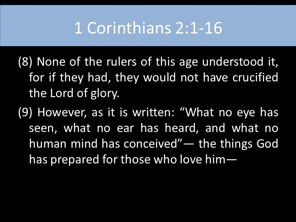 1 Corinthians 2:1-16 (8) None of the rulers of this age understood it, for if they had, they would not have crucified the Lord of glory. (9) However,