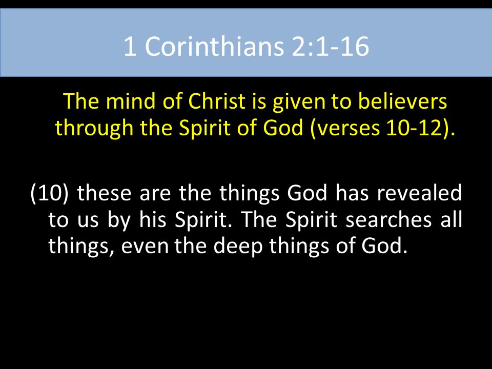 1 Corinthians 2:1-16 The mind of Christ is given to believers through the Spirit of God (verses 10-12). (10) these are the things God has revealed to