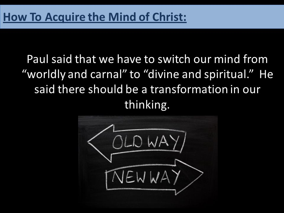 """Paul said that we have to switch our mind from """"worldly and carnal"""" to """"divine and spiritual."""" He said there should be a transformation in our thinkin"""