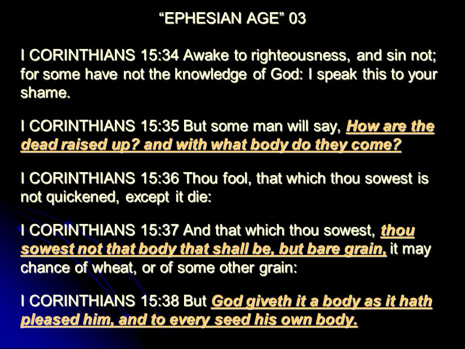 EPHESIAN AGE 03 I CORINTHIANS 15:34 Awake to righteousness, and sin not; for some have not the knowledge of God: I speak this to your shame.
