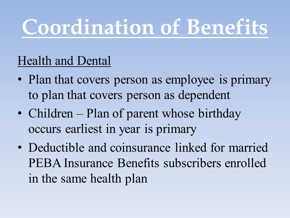 Coordination of Benefits Health and Dental Plan that covers person as employee is primary to plan that covers person as dependent Children – Plan of p
