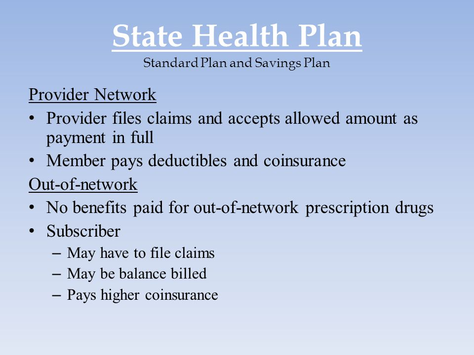 State Health Plan Standard Plan and Savings Plan Provider Network Provider files claims and accepts allowed amount as payment in full Member pays dedu
