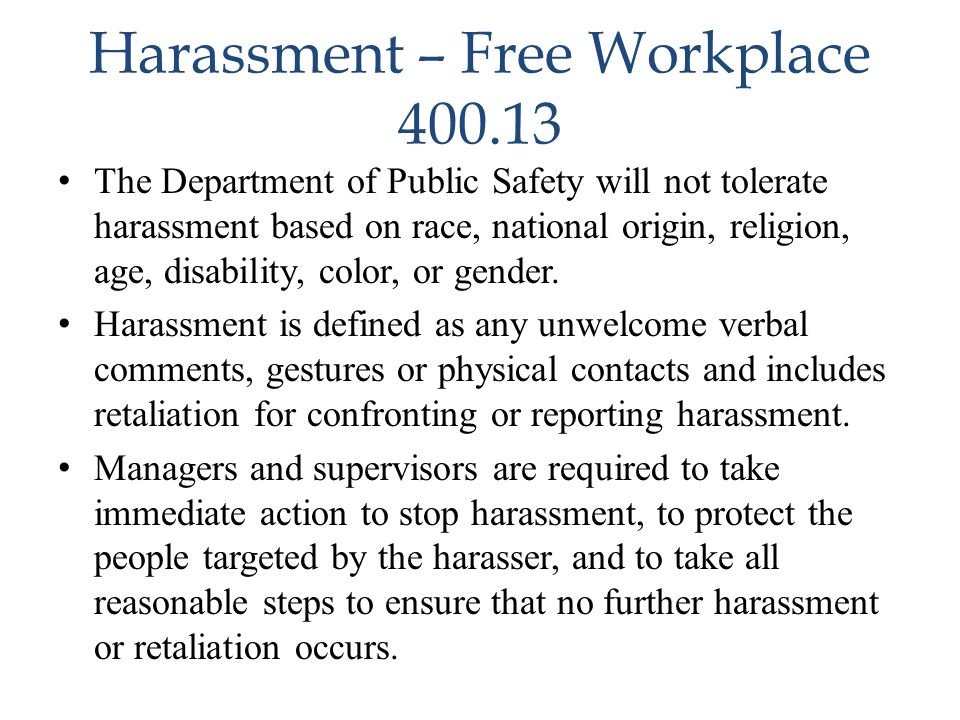 Harassment – Free Workplace 400.13 The Department of Public Safety will not tolerate harassment based on race, national origin, religion, age, disabil