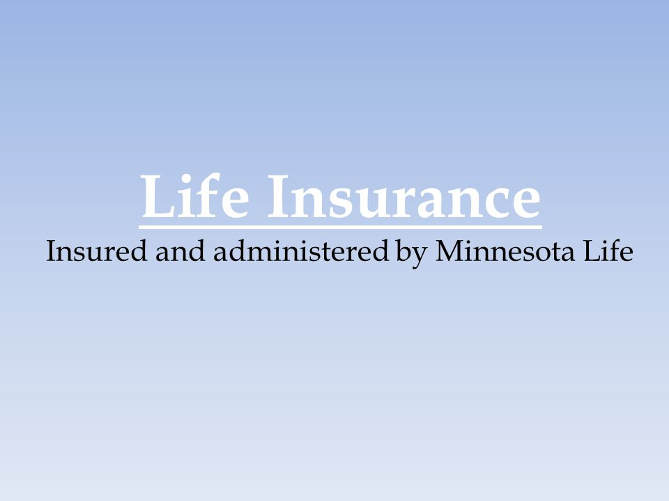 Life Insurance Insured and administered by Minnesota Life