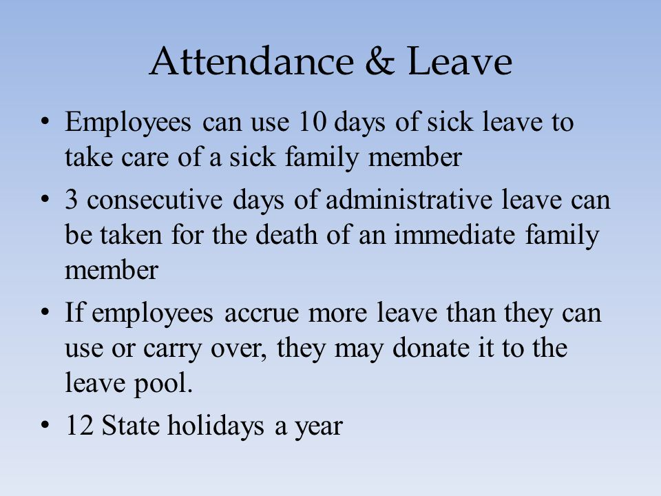 Attendance & Leave Employees can use 10 days of sick leave to take care of a sick family member 3 consecutive days of administrative leave can be take