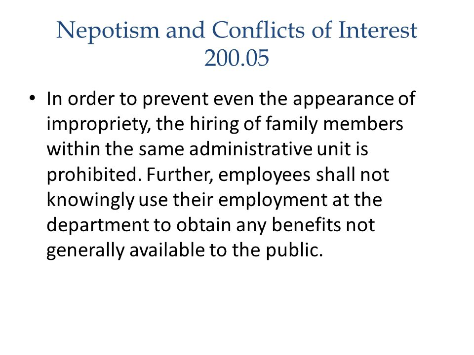 Nepotism and Conflicts of Interest 200.05 In order to prevent even the appearance of impropriety, the hiring of family members within the same adminis