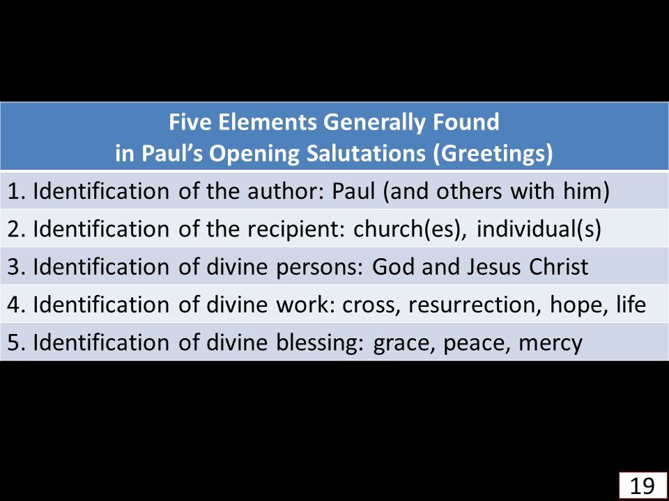 19 Five Elements Generally Found in Paul's Opening Salutations (Greetings) 1.
