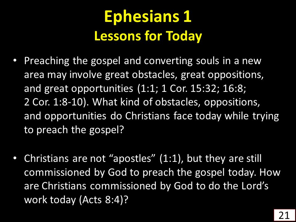 Ephesians 1 Lessons for Today Preaching the gospel and converting souls in a new area may involve great obstacles, great oppositions, and great opportunities (1:1; 1 Cor.