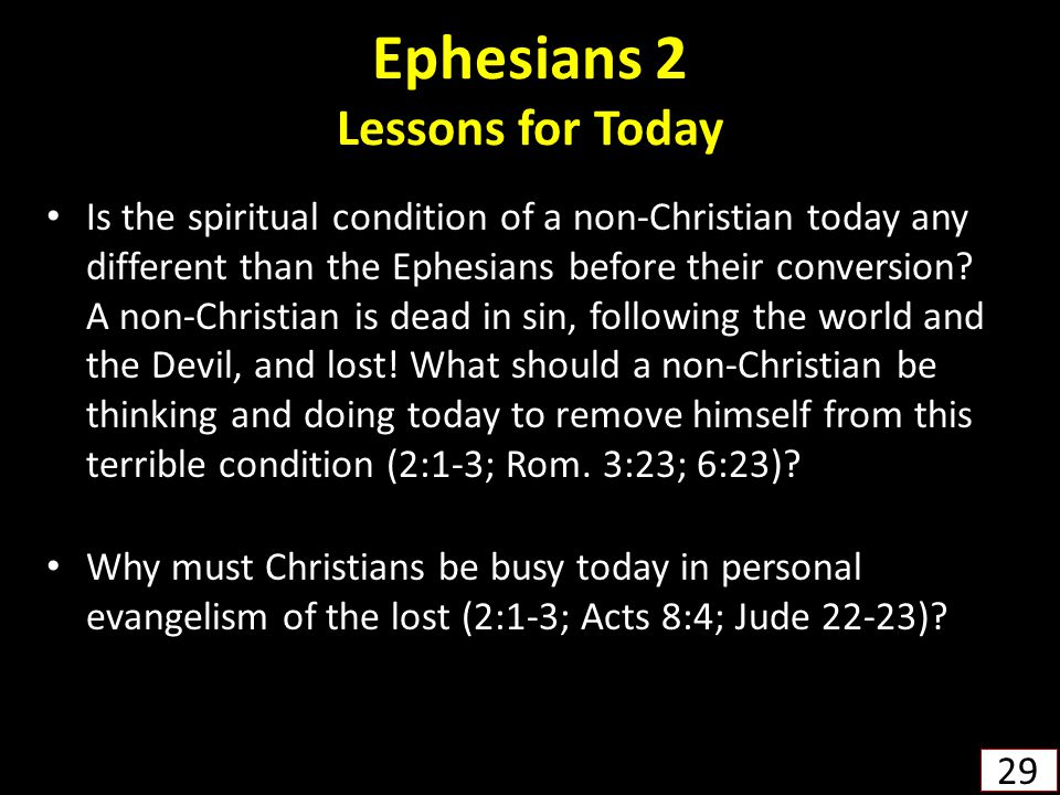 Ephesians 2 Lessons for Today Is the spiritual condition of a non-Christian today any different than the Ephesians before their conversion.