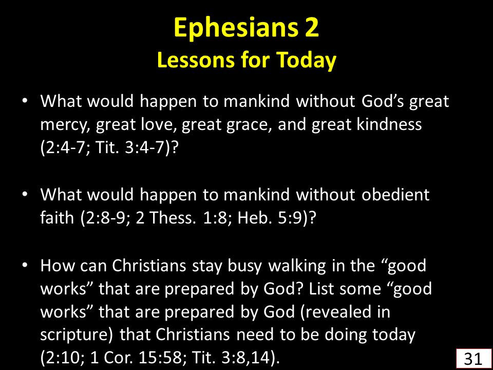 Ephesians 2 Lessons for Today What would happen to mankind without God's great mercy, great love, great grace, and great kindness (2:4-7; Tit.