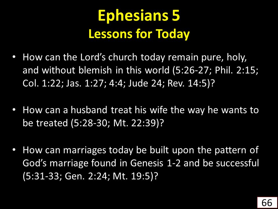 Ephesians 5 Lessons for Today How can the Lord's church today remain pure, holy, and without blemish in this world (5:26-27; Phil.