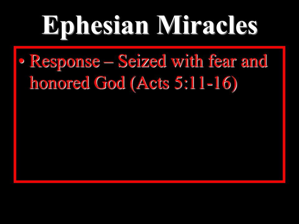 Ephesian Miracles Response – Seized with fear and honored God (Acts 5:11-16)Response – Seized with fear and honored God (Acts 5:11-16)