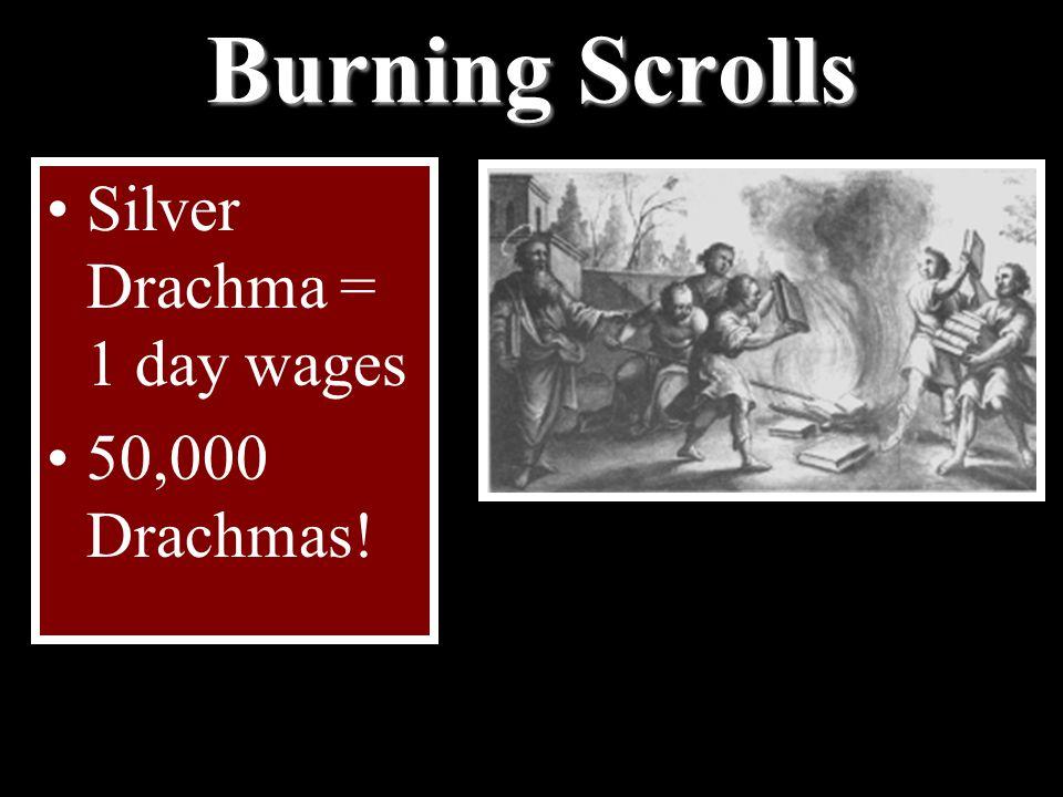 Burning Scrolls Silver Drachma = 1 day wages 50,000 Drachmas!