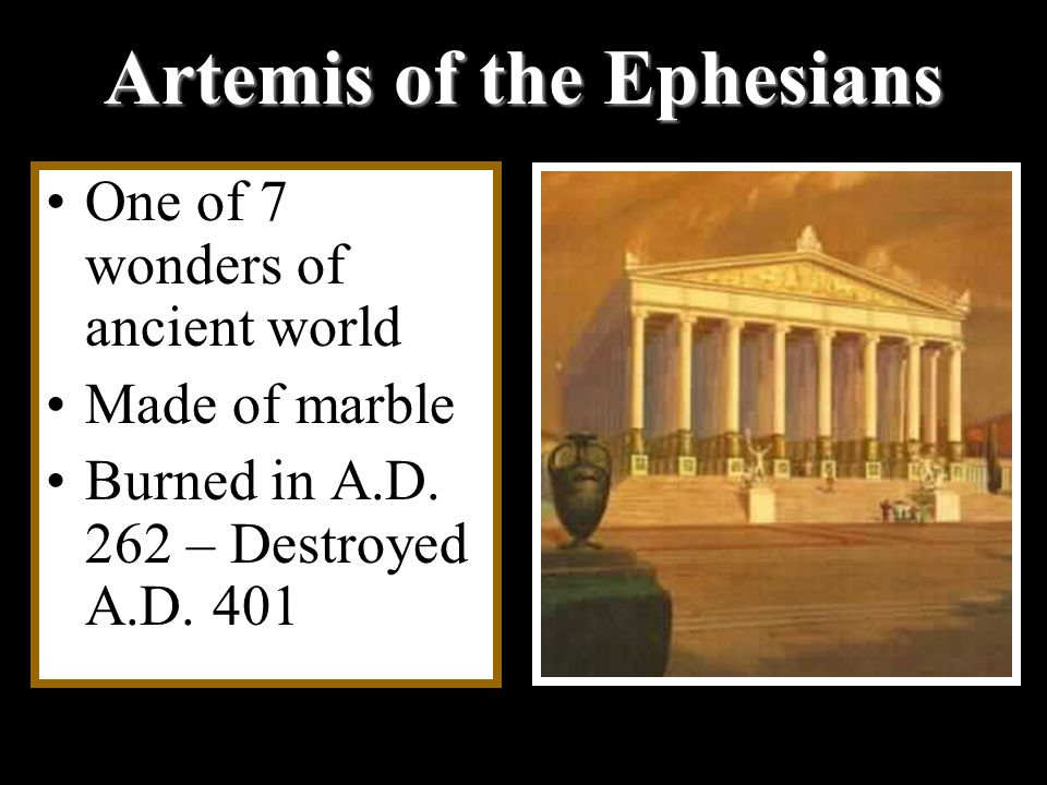 Artemis of the Ephesians One of 7 wonders of ancient world Made of marble Burned in A.D.