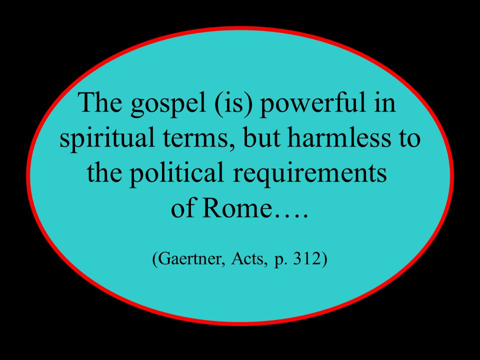 The gospel (is) powerful in spiritual terms, but harmless to the political requirements of Rome….