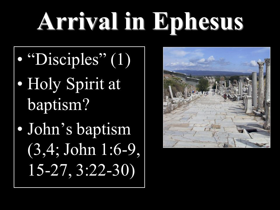 Arrival in Ephesus Disciples (1) Holy Spirit at baptism.
