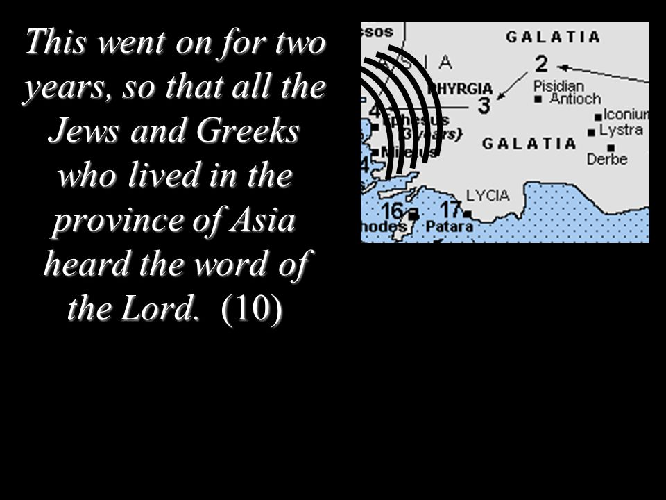This went on for two years, so that all the Jews and Greeks who lived in the province of Asia heard the word of the Lord.