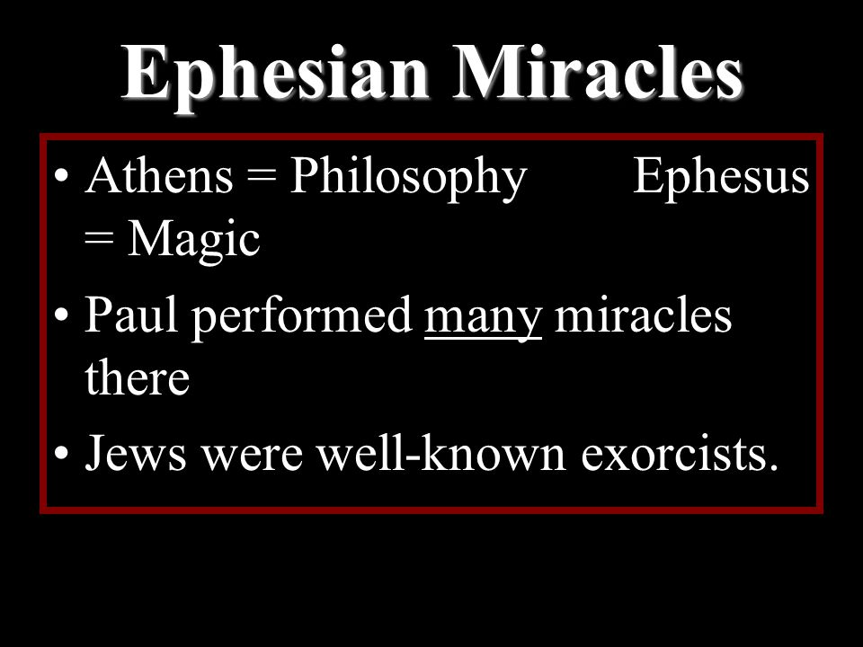 Ephesian Miracles Athens = Philosophy Ephesus = Magic Paul performed many miracles there Jews were well-known exorcists.
