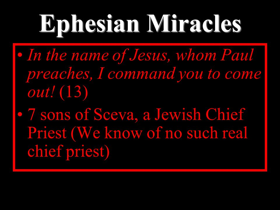 Ephesian Miracles In the name of Jesus, whom Paul preaches, I command you to come out.