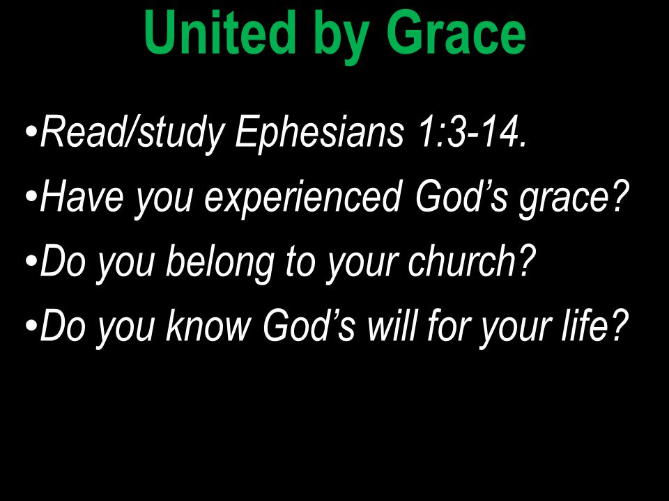 Read/study Ephesians 1:3-14. Have you experienced God's grace? Do you belong to your church? Do you know God's will for your life? Read/study Ephesian