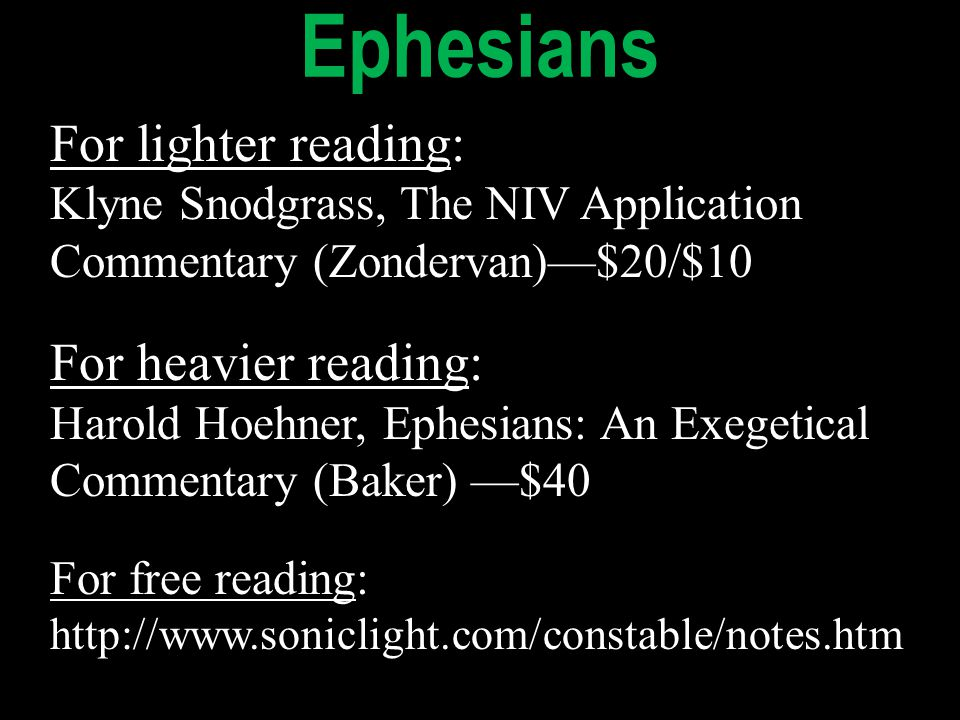 For lighter reading: Klyne Snodgrass, The NIV Application Commentary (Zondervan)—$20/$10 For heavier reading: Harold Hoehner, Ephesians: An Exegetical