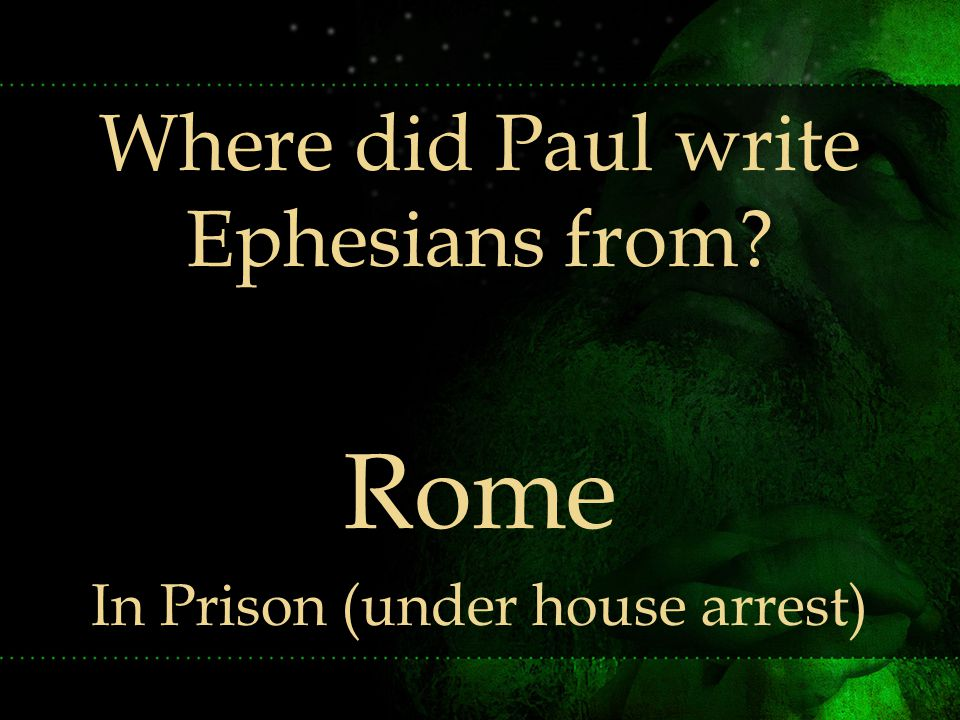 Where did Paul write Ephesians from Rome In Prison (under house arrest)