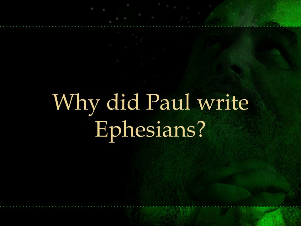 Why did Paul write Ephesians