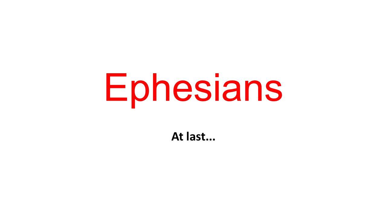 Ephesians At last...