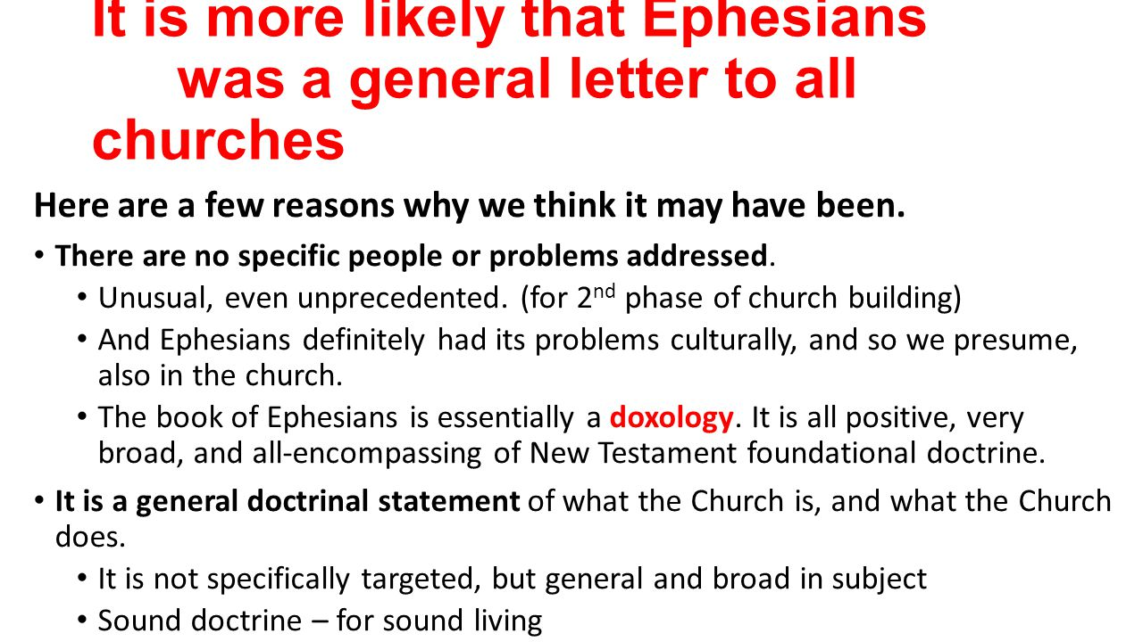 It is more likely that Ephesians was a general letter to all churches Here are a few reasons why we think it may have been.