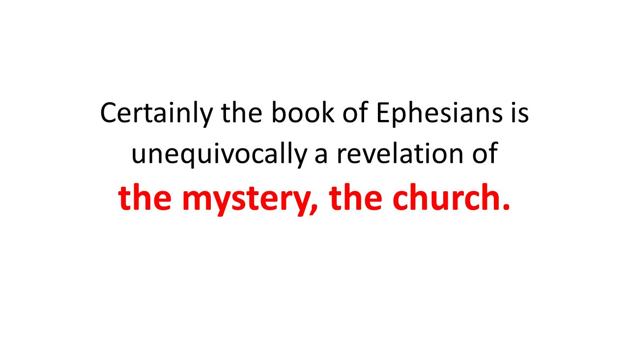 Certainly the book of Ephesians is unequivocally a revelation of the mystery, the church.
