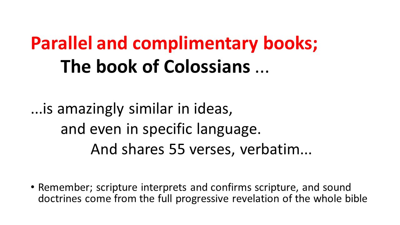 Parallel and complimentary books; The book of Colossians......is amazingly similar in ideas, and even in specific language.