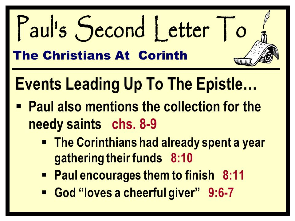The Christians At Corinth Events Leading Up To The Epistle…  Paul also mentions the collection for the needy saints chs.