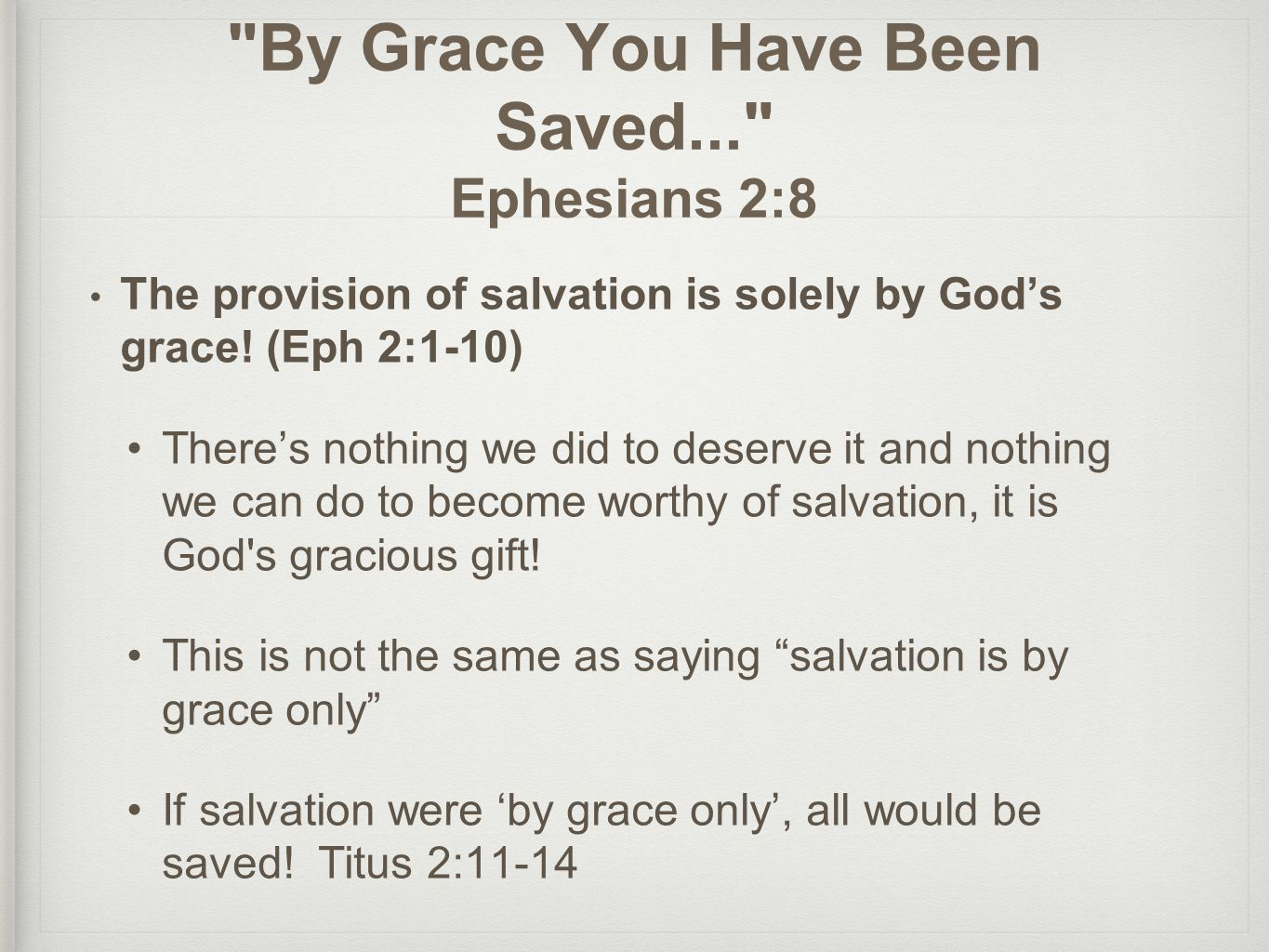 By Grace You Have Been Saved... Ephesians 2:8 The provision of salvation is solely by God's grace.