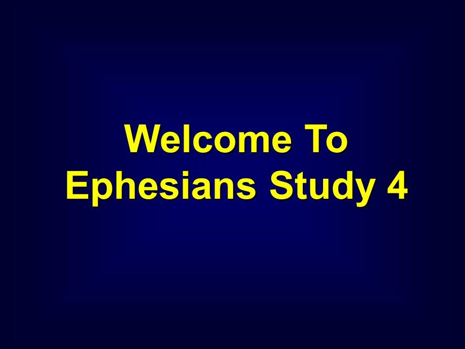 Welcome To Ephesians Study 4