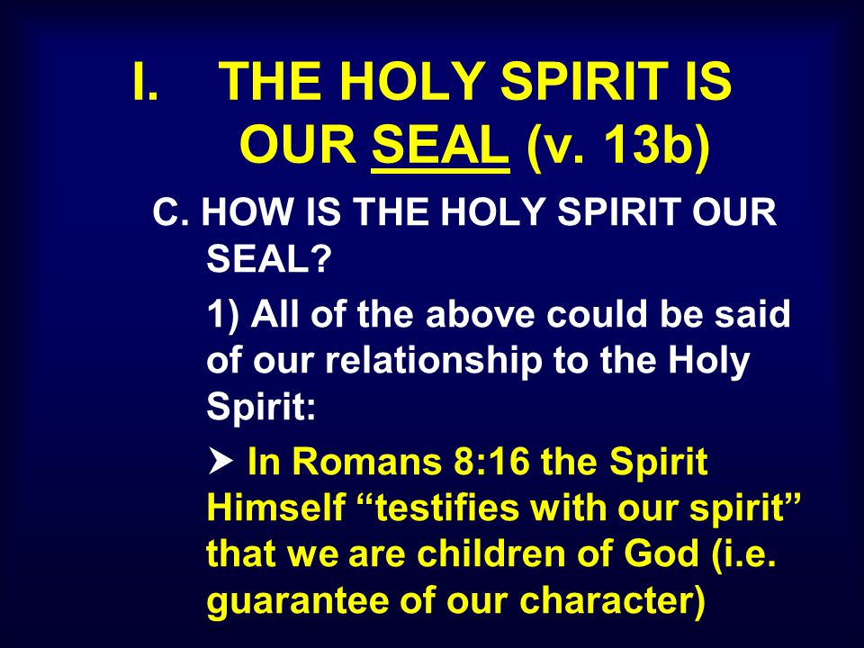I. THE HOLY SPIRIT IS OUR SEAL (v. 13b) C. HOW IS THE HOLY SPIRIT OUR SEAL.