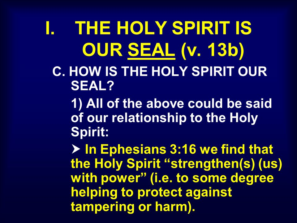 I. THE HOLY SPIRIT IS OUR SEAL (v. 13b) C. HOW IS THE HOLY SPIRIT OUR SEAL? 1) All of the above could be said of our relationship to the Holy Spirit: