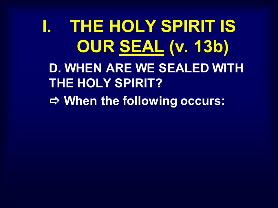 I. THE HOLY SPIRIT IS OUR SEAL (v. 13b) D. WHEN ARE WE SEALED WITH THE HOLY SPIRIT.