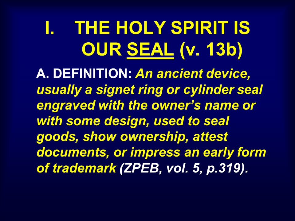 I. THE HOLY SPIRIT IS OUR SEAL (v. 13b) A.
