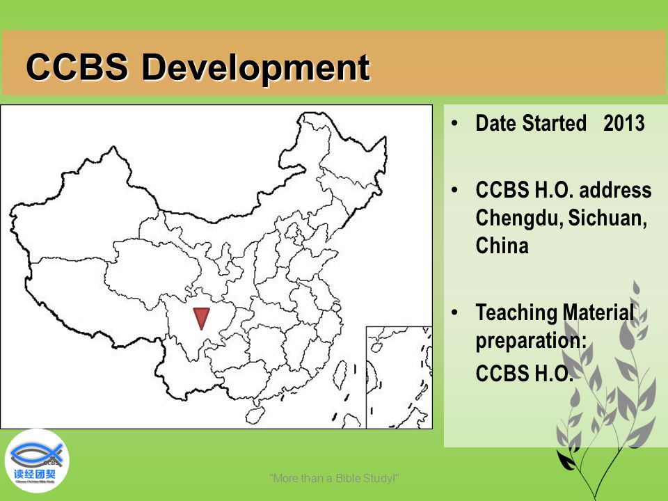 Date Started 2013 CCBS H.O. address Chengdu, Sichuan, China Teaching Material preparation: CCBS H.O.