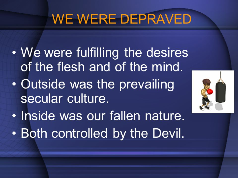 WE WERE DOOMED The children of wrath.God's wrath is not bad temper.
