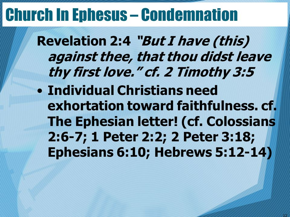 """Church In Ephesus – Condemnation Revelation 2:4 """"But I have (this) against thee, that thou didst leave thy first love."""" cf. 2 Timothy 3:5 Individual C"""