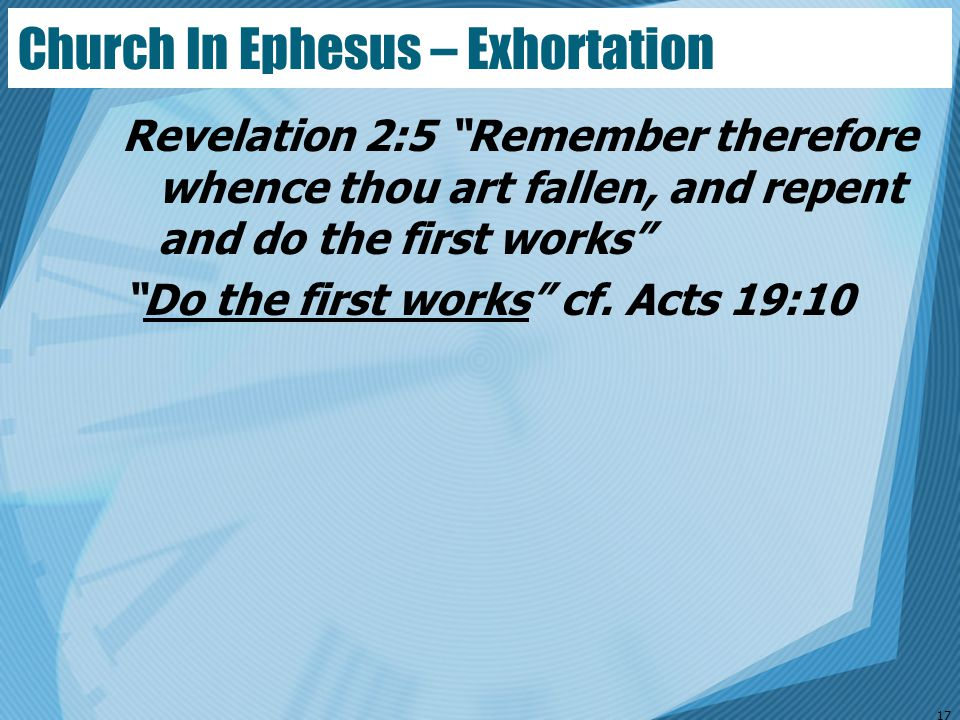 """Revelation 2:5 """"Remember therefore whence thou art fallen, and repent and do the first works"""" """"Do the first works"""" cf. Acts 19:10 17 Church In Ephesus"""